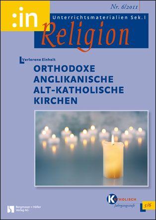 Verlorene Einheit: Orthodoxe, anglikanische und alt-katholische Kirchen (kath. 5/6)