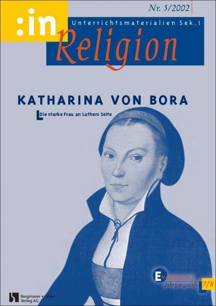 Katharina von Bora. Die starke Frau an Luthers Seite (ev. 7/8)