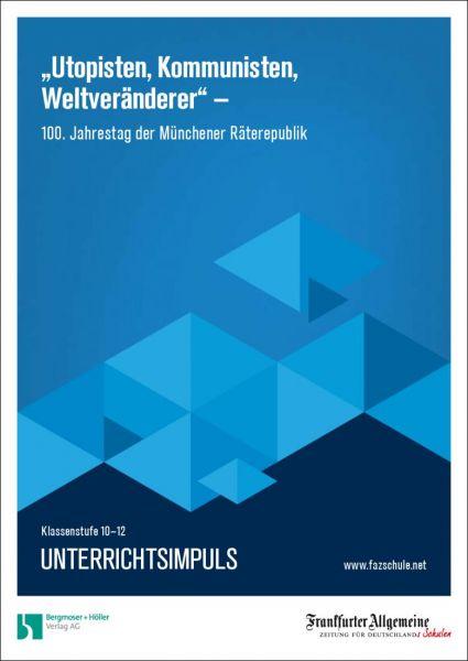 """Unterrichtsimpuls - """"Utopisten, Kommunisten, Weltveränderer"""" - Münchener Räterepublik"""