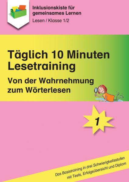 Täglich 10 Minuten Lesetraining: Von der Wahrnehmung zum Wörterlesen