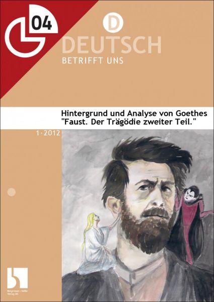 """Hintergrund und Analyse von Goethes """"Faust. Der Tragödie zweiter Teil"""""""